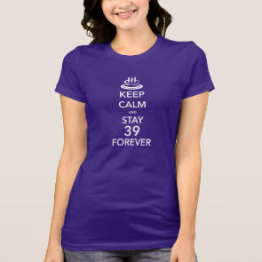 Keep Calm And Stay 39 Forever Tshirt