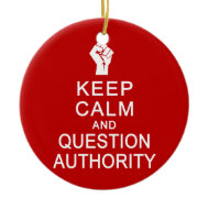 Keep Calm & Question Authority ornament, customize