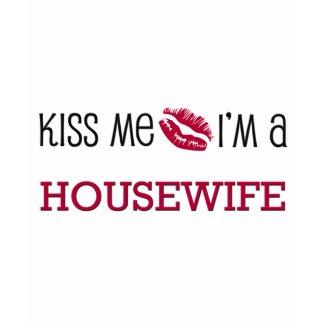 Kiss Me I'm a HOUSEWIFE shirt