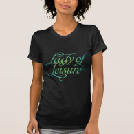 Lady Of Leisure 3 Tshirt
