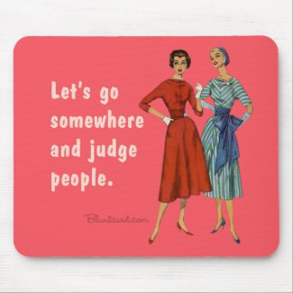 Lets Go Somewhere and Judge People Mousepad