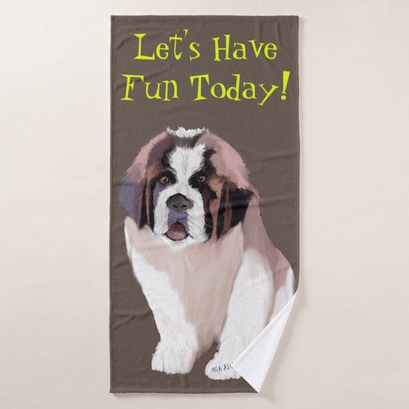 Let's Have Fun Today, St. Bernard Puppy Style Bath Towel Set