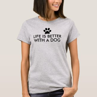 Life is better with a dog Saying T-Shirt
