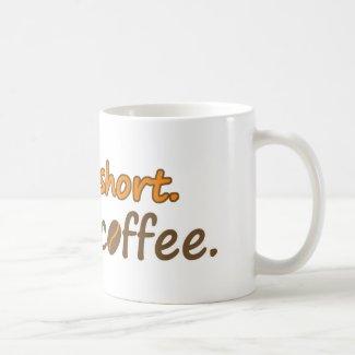 Life is short. Drink coffee. (© Mira) Mug