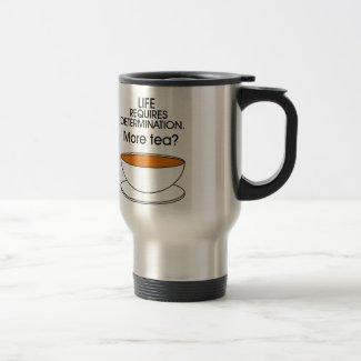 Life requires determination. More tea? Mug