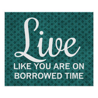 Image result for living on borrowed time quotes