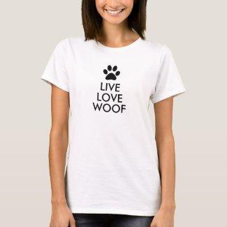 Live, Love, Woof T-Shirt