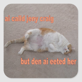 LOL CAT: ai calld jeny craig-but den ai eeted her Square Sticker