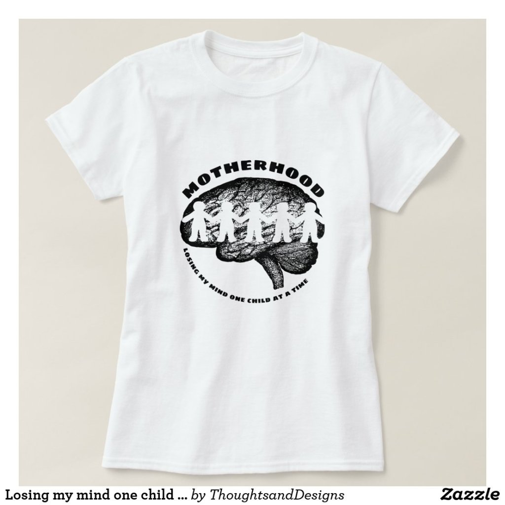 Losing my mind one child at a time Mom Tshirt