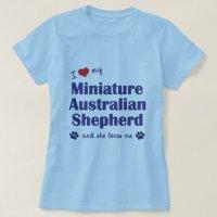 Love My Miniature Australian Shepherd (Female Dog) T-Shirt ...