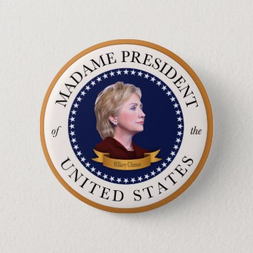 Madame President of the United States Pinback Button