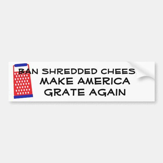 Make America Grate Again cheese Trump funny humor Bumper