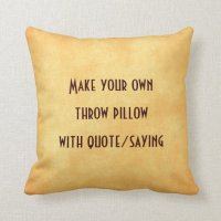 Make your own pillow with quote or saying pillow | Zazzle