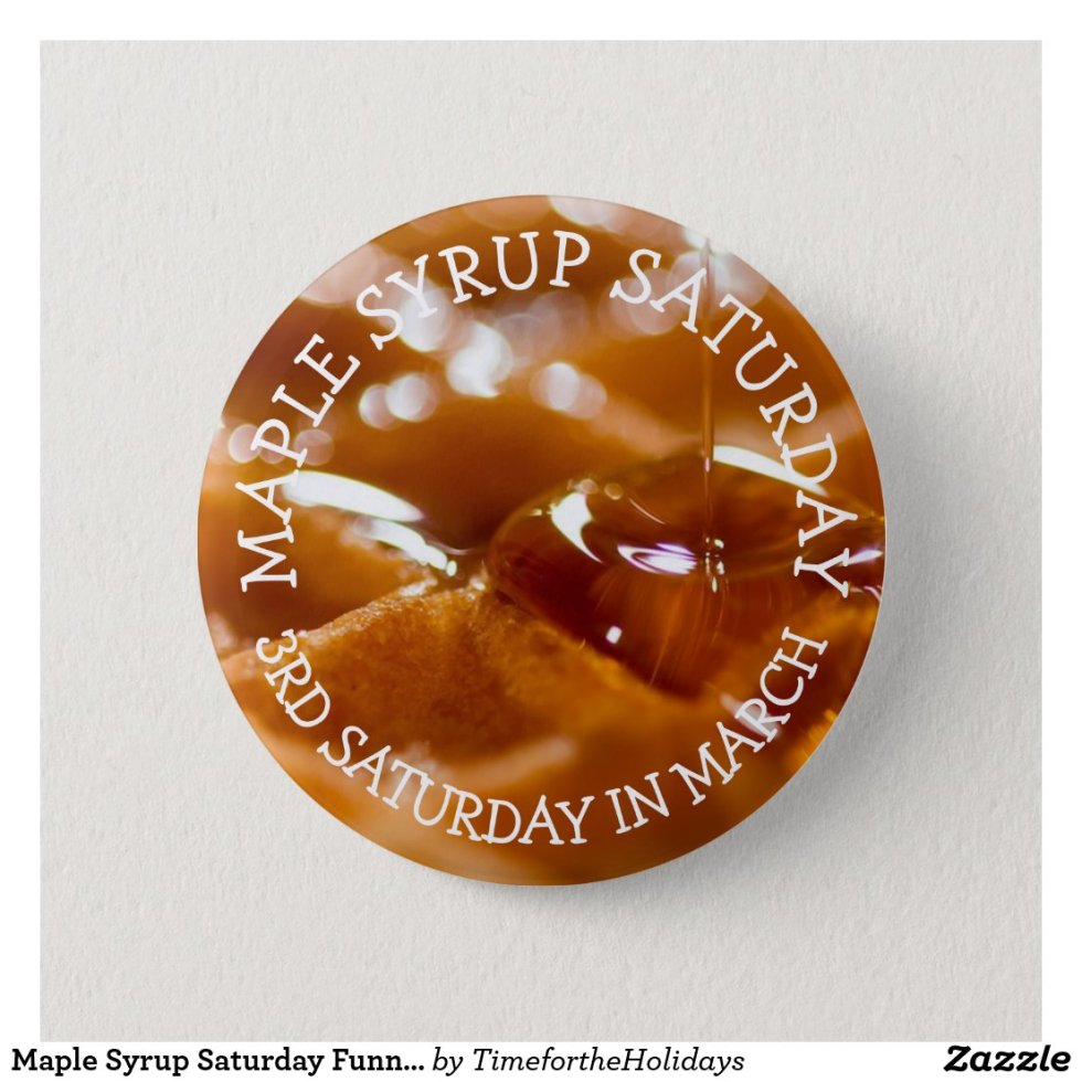 Maple Syrup Saturday Funny Food Holidays Button