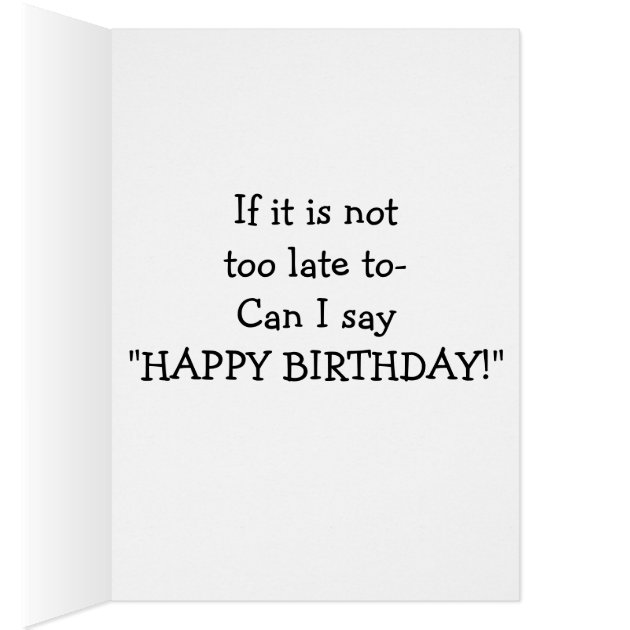 "MESSED UP TOO LATE TO SAY ""HAPPY BIRTHDAY!"" CARD Zazzle"