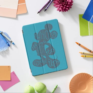 Mickey | Who Says We Have To Grow Up? iPad Air Cover