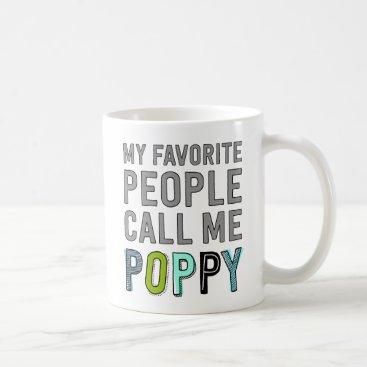 My Favorite People Call Me Poppy Coffee Mug