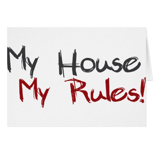 My House My Rules Greeting Card Zazzle