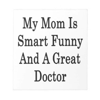 My Mom Is Smart Funny And A Great Doctor Memo Pads