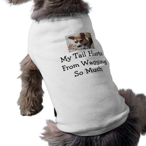 My Tail Hurts From Wagging So Much Dog Shirt Photo petshirt