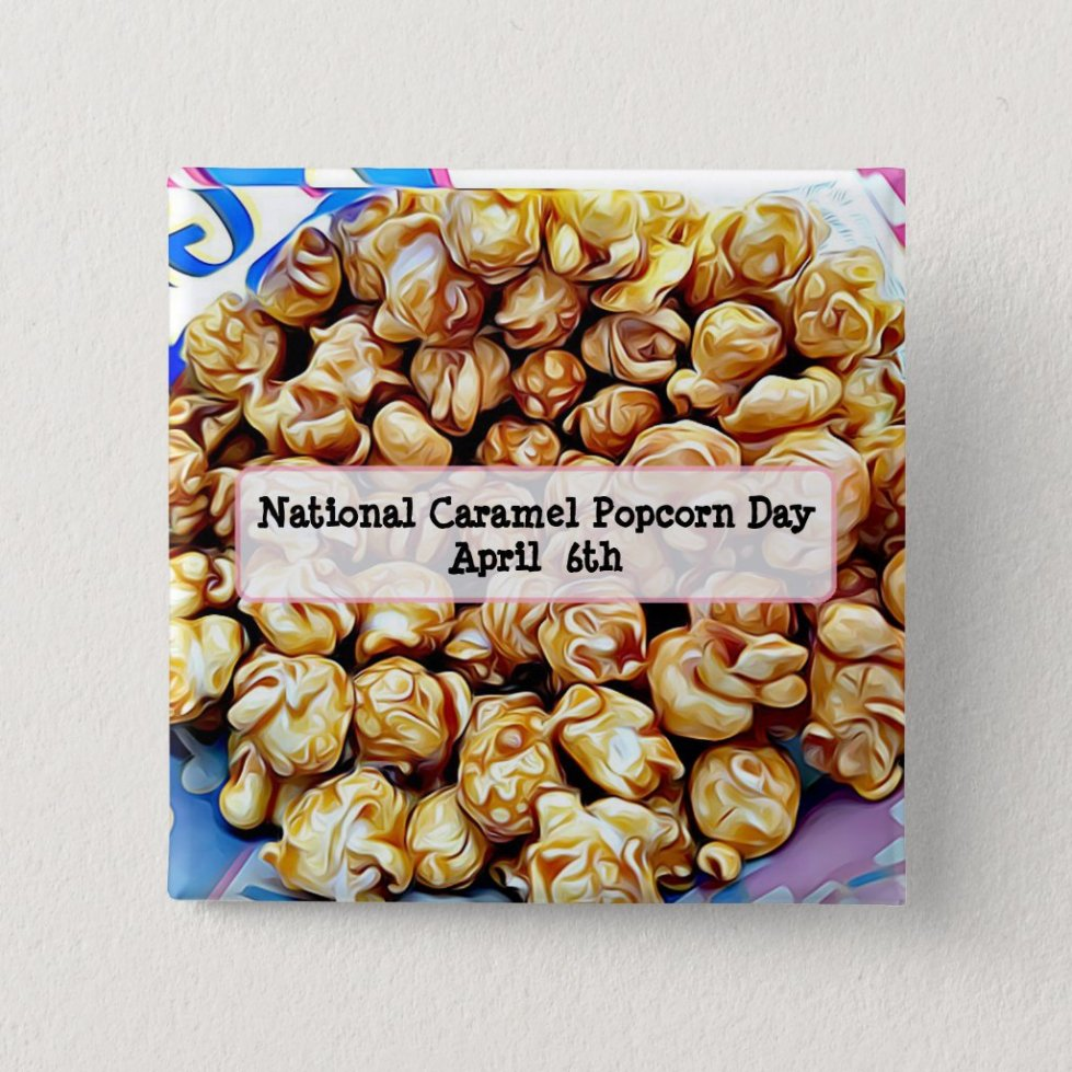 National Caramel Popcorn Day April 6th Button