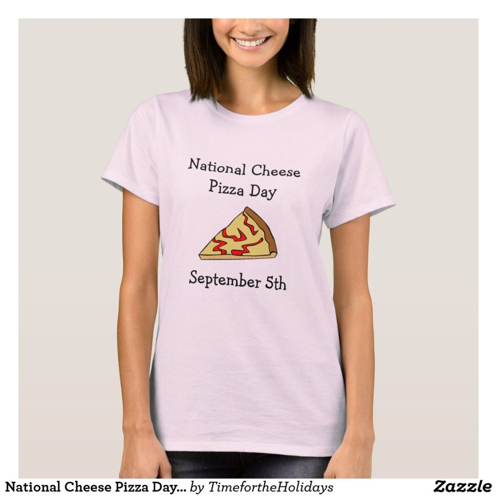 National Cheese Pizza Day Food Holidays T-Shirt