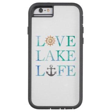 Nautical Typography Love Lake Life Wheel Anchor Tough Xtreme iPhone 6 Case