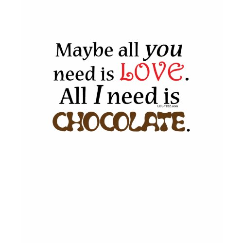Need Chocolate shirt