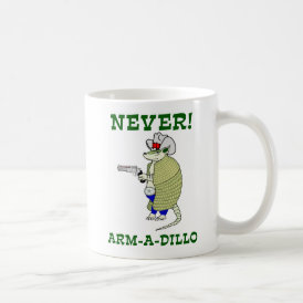 Never Arm-A-Dillo Coffee Mug