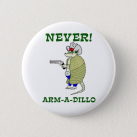 Never Arm-A-Dillo Pinback Button