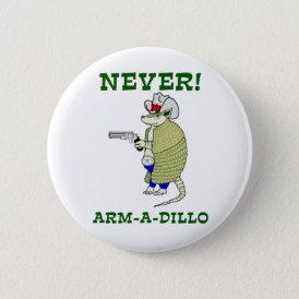 Never Arm-A-Dillo Pinback Button