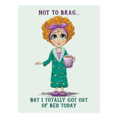 Not To Brag But I totally got out of Bed Today Postcard