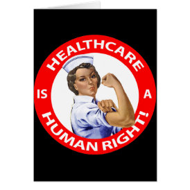 "Nurse ""Rosie"" says ""Healthcare is a Human Right!"" Card"