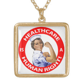 "Nurse ""Rosie"" says ""Healthcare is a Human Right!"" Gold Plated Necklace"