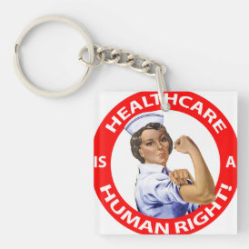 "Nurse ""Rosie"" says ""Healthcare is a Human Right!"" Keychain"