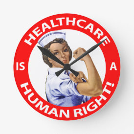 "Nurse ""Rosie"" says ""Healthcare is a Human Right!"" Round Clock"