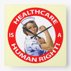 "Nurse ""Rosie"" says ""Healthcare is a Human Right!"" Square Wall Clock"