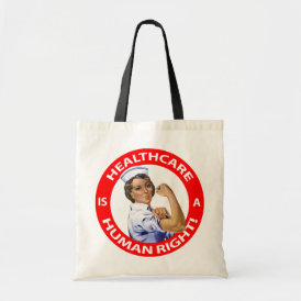 "Nurse ""Rosie"" says ""Healthcare is a Human Right!"" Tote Bag"