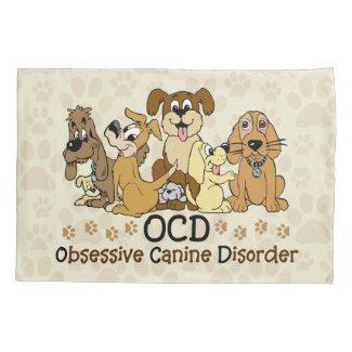 OCD Obsessive Canine Disorder Pillow Case