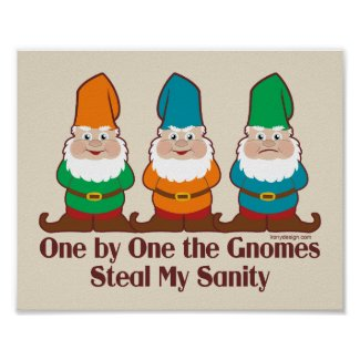 One By One The Gnomes Steal My Sanity Poster