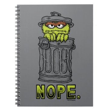 Oscar the Grouch - Nope. Notebook
