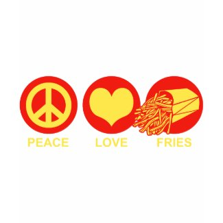 Peace Love and Fries shirt