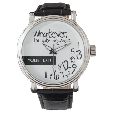 Personalized whatever, I'm late anyways Wrist Watch