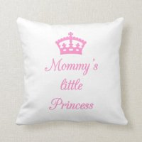 Pillow design , Mommy's little princess with crown | Zazzle
