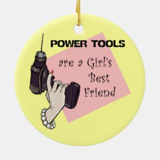 Power tools are a girl's best friend christmas tree ornament