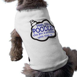 Proud Poodle - Yeah, I'm A Poodle - Dog Shirt petshirt