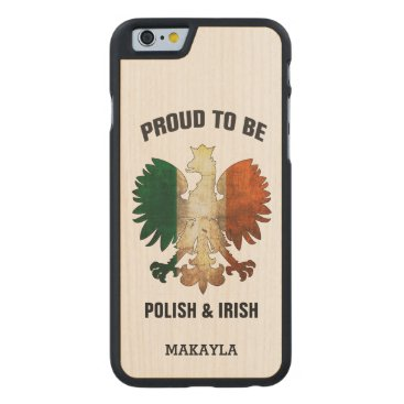Proud to be Polish and Irish Carved Maple iPhone 6 Case