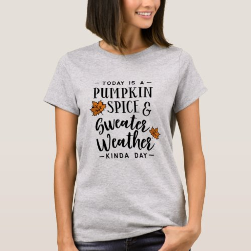 Pumpkin Spice and Sweater Weather T-Shirt