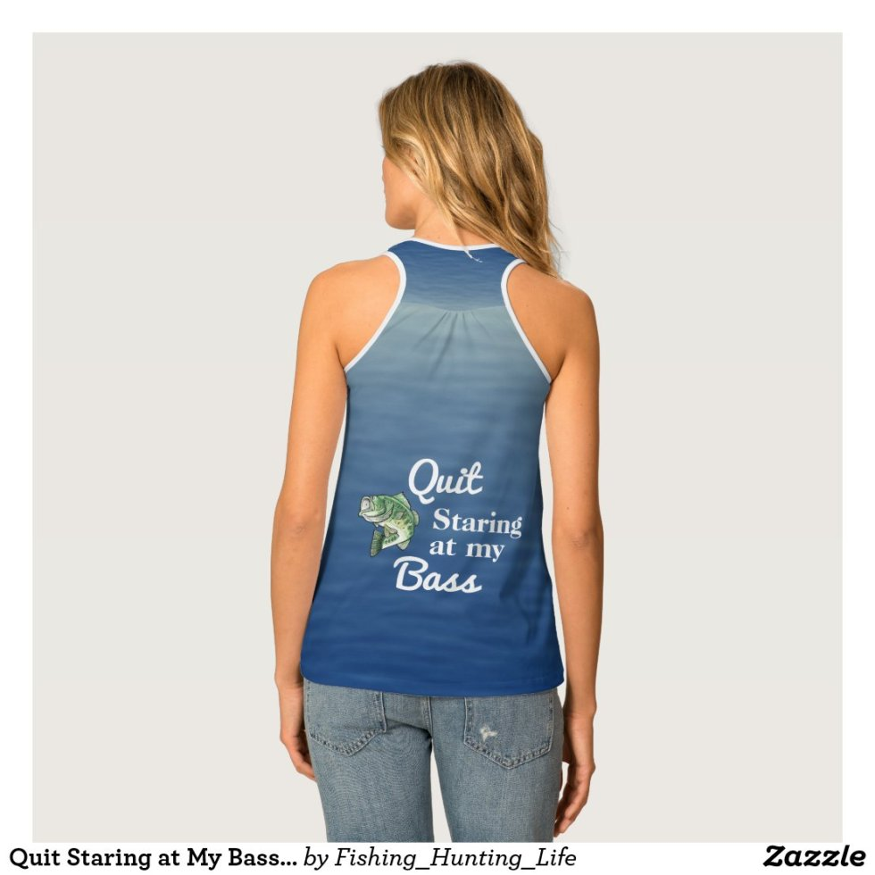 Quit Staring at My Bass Funny Fishing Tank Top