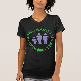 Recycling Saves Us All T-shirts